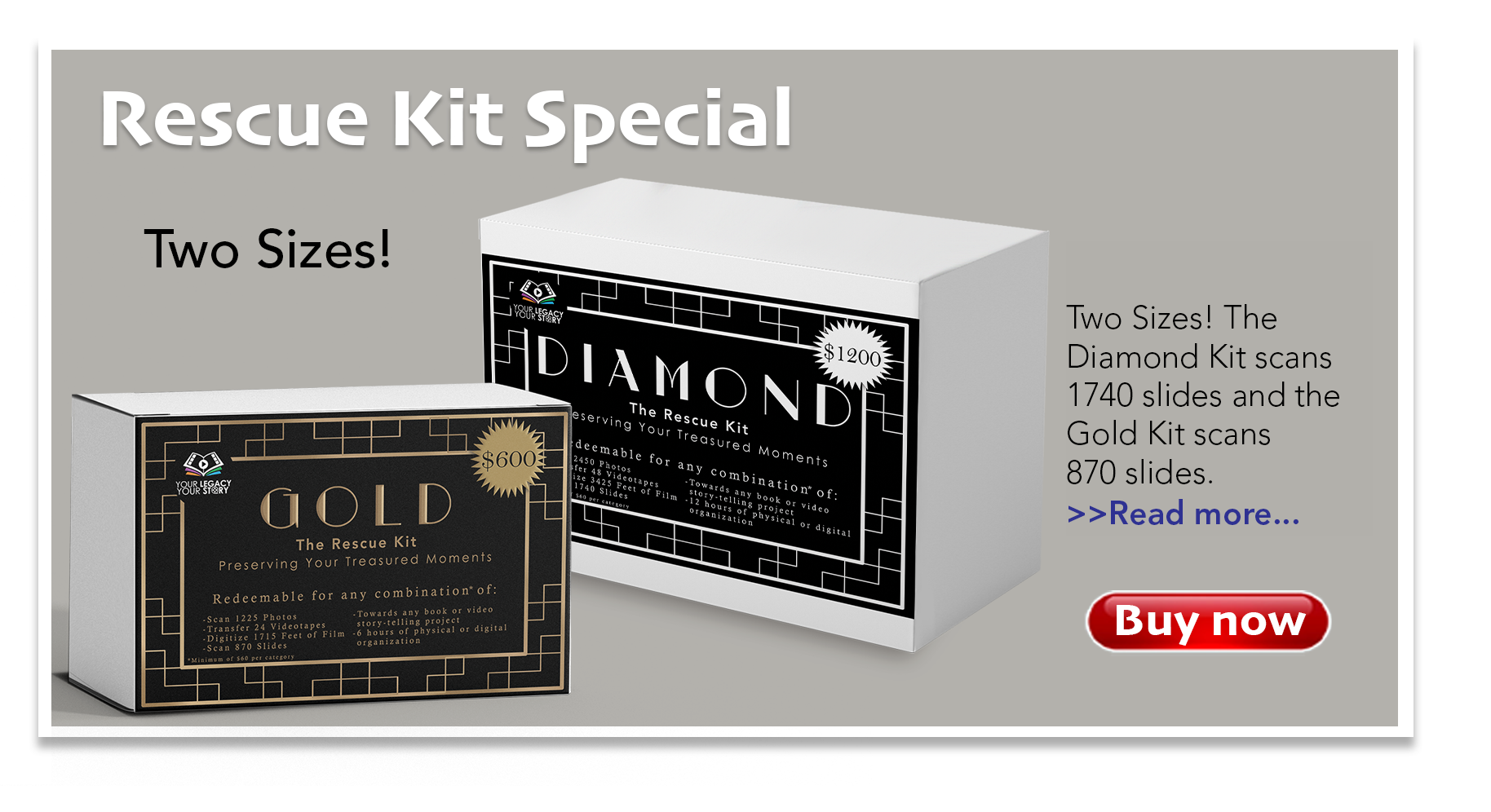 Two Sizes! The Diamond Kit scans 1740 slides and the Gold Kit scans 870 slides.